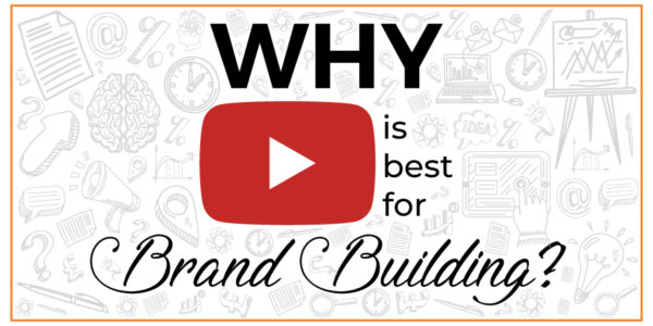 Why YouTube is best for brand building